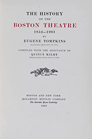 The History of the Boston Theatre, 1854-1901: Tompkins, Eugene; Quincy Kilby