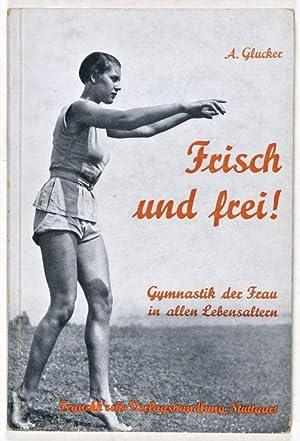Frische und frei ! Gymnastik der Frau in allen Lebensaltern: Glucker, A.