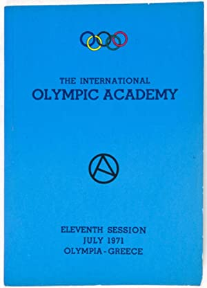 Report of the Eleventh Session of the International Olympic Academy at Olympia: n/a