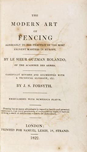 The Modern Art of Fencing Agreeably to the practice of the Most Eminent Masters in Europe: Rolando,...