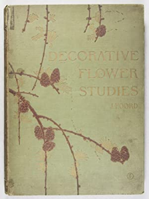 Decorative Flower Studies for the Use of Artists, Designers, Students, and Others: Foord, J.