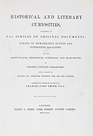 Historical and Literary Curiosities, consisting of, fac-similes of original documents; scenes of ...