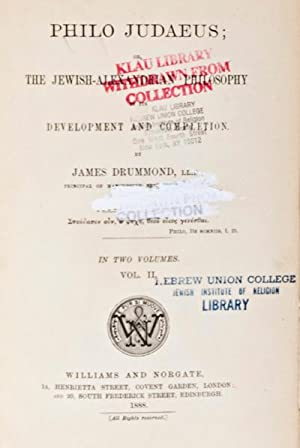 Philo Judaeus; or, the Jewish-Alexandrian Philosophy in its Development and Completion. (Complete ...