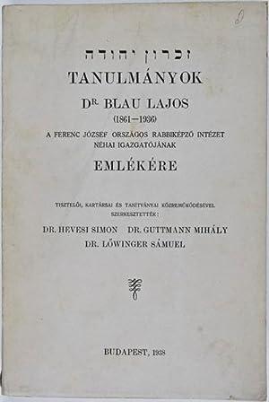 Tanulmányok Dr. Blau Lajos (1861-1936) A Ferenc József Országos Rabbiké...