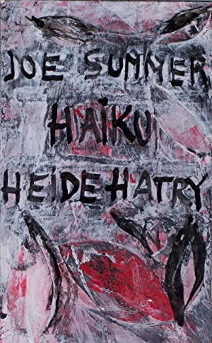 Haiku. Artist Book [SIGNED BY AUTHOR AND ILLUSTRATOR]: Summer, Joseph (text); Heide Hatry (illus.)