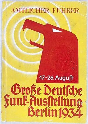Amtlicher Führer zur Großen Deutschen Funk-Ausstellung Berlin 1934, 17. bis 26. August ...