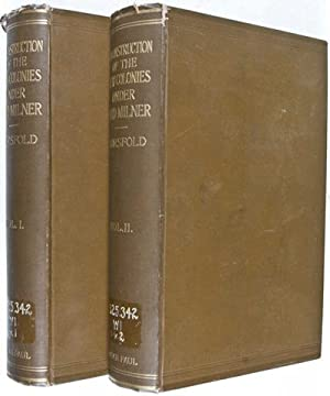 The Reconstruction of the New Colonies under Lord Milner (Complete in 2 Volumes): Worsfold, W. ...