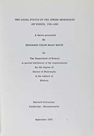 The Legal Status of the Jewish Merchants of Venice, 1541-1638: A thesis presented.to the Department...