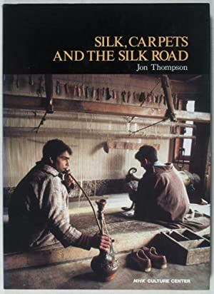 Silk, Carpets and the Silk Road [INSCRIBED AND SIGNED BY THE AUTHOR]: Thompson, Jon