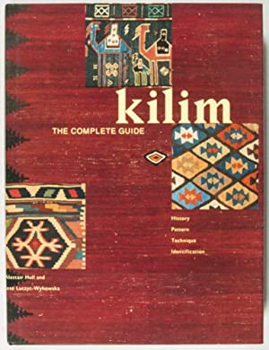 Kilim, the Complete Guide: History, Pattern, Technique, Identification: Hull, Alastair; José ...