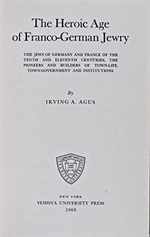 The Heroic Age of Franco-German Jewry: The Jews of Germany and France of the Tenth and Eleventh ...