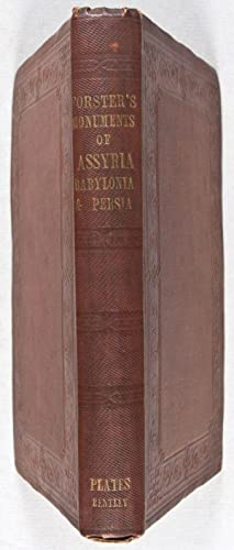 The Monuments of Assyria, Babylonia, and Persia: With A New Key for the Recovery of the Lost Ten ...