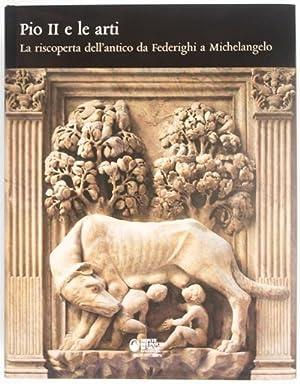 Pio Il e Le Arti: La riscoperta dell'antico da Federighi a Michelangelo: Angelini, Alessandro;...