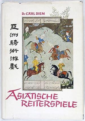 Asiatische Reiterspiele: Ein Beitrag zur Kulturgeschichte der Völker: Diem, Carl