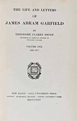 The Life and Letters of James Abram Garfield: Smith, Thodore Clarke