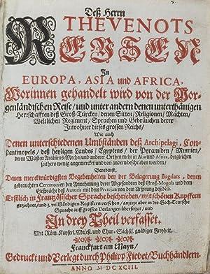 Deß Herrn Thevenots Reysen in Europa, Asia und Africa. Worinnen gehandelt wird von der ...