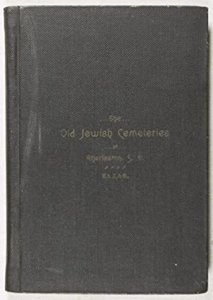 The Old Jewish Cemeteries at Charleston, S. C.: A Transcript of the Inscriptions on Their ...