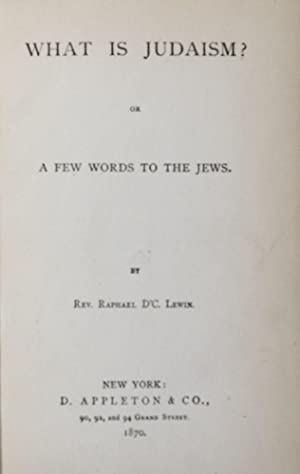 What is Judaism? Or, A Few Words to the Jews: Lewin, Raphael D'C (De Cordova)