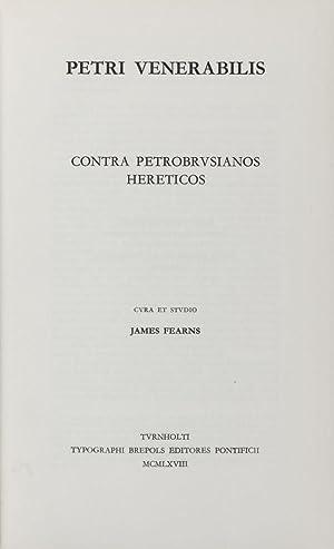 Contra Petrobrusianos hereticos [Corpus Christianorum: Continuatio Mediaevalis X]: Petri ...