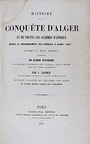 Histoire de la Conquete d'Alger et de toutes les Guerres d'Afrique depuis le debarquement...