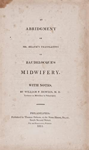 An Abridgment of Mr Heath's translation of Baudelocque's Midwifery with notes: Dewees, ...