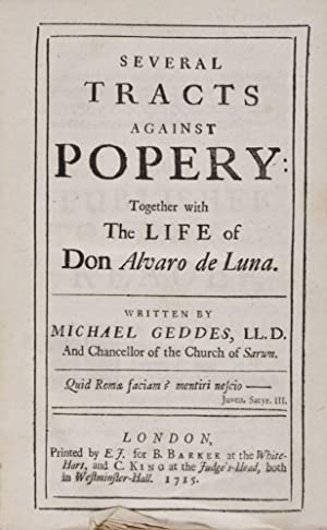 Several tracts against popery together with the life of Don Alvaro de Luna: Geddes, Michael