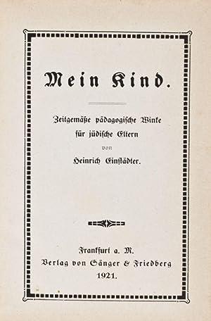 Mein Kind. Zeitgemässe pädagogische Winke für jüdische Eltern: Einstadter, ...
