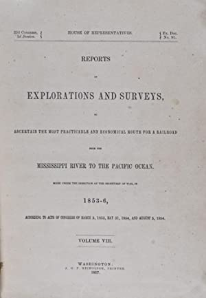 Reports of Explorations & Surveys, to Ascertain the Most Practicable & Economical Route for...