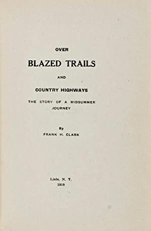 Over Blazed Trails and County Highways: The Story of a Midsummer Journey [INSCRIBED]: Clark, Frank ...