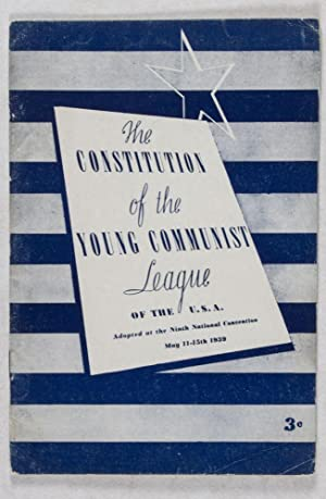 The Constitution of the Young Communist League of the U.S.A. Adopted at the Ninth National ...