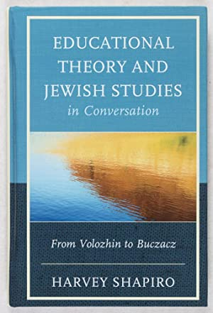 Educational Theory and Jewish Studies in Conversation: From Volozhin to Buczacz [INSCRIBED AND ...