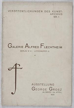 Galerie Alfred Flechtheim: Ausstellung George Grosz, 29. März - 24. April 1926 [Veröffentlichungen ...
