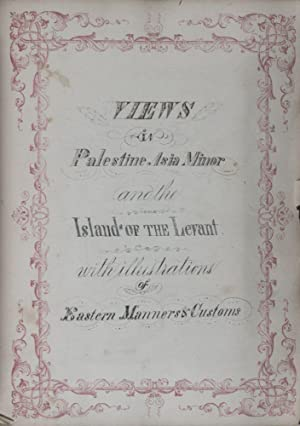Views in Palestine Asia Minor and the Island of the Levant with Illustrations of Eastern Manners ...