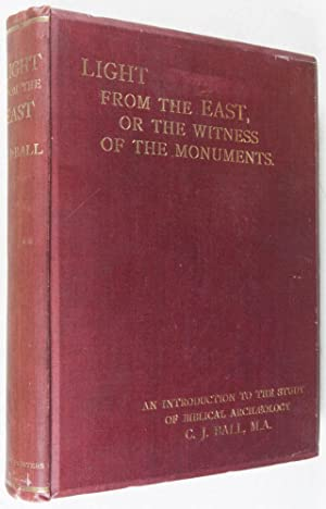 Light From the East or The Witness of the Monuments: An Introduction to the Study of Biblical ...