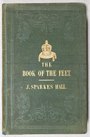 The Book of the Feet, A History of Boots and Shoes, With Illustrations of the Fashions of the ...