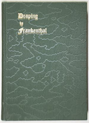 Draping by Frankenthal (Illustrated): A History and Treatise on Full Form Draping With the Use of ...