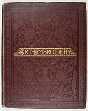 Art Embroidery: A Treatise on the Revived Practice of Decorative Needlework: Lockwood, M. S.; E. ...