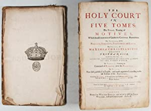 The Holy Court in Five Tomes: The first, treating of motives, which should excite men of qualitie ...