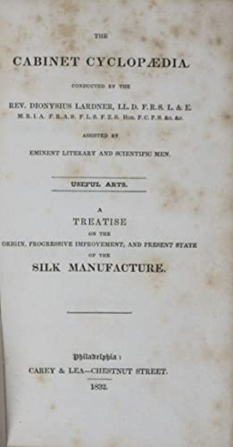 A Treatise on the Origin, Progressive Improvement and Present State of the Silk Manufacture [The ...