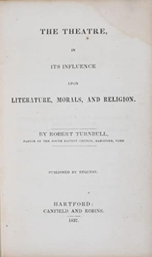 The Theatre, In Its Influence Upon Literature, Morals, And Religion: Turnbull, Robert