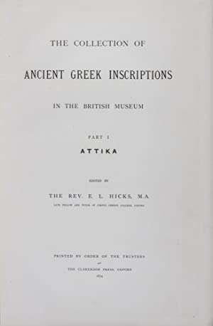 The Collection of Ancient Greek Inscriptions in the British Museum: Part I, Attika; Part II; Part ...