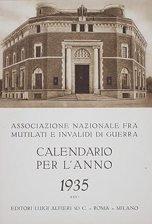 Calendario per l'Anno 1935 - XIIIo*: Associazione Nazionale fra Mutilati e Invalidi di Guerra ...