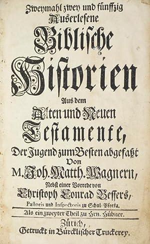 Zweymahl zwey und fünffzig Auserlesene Biblische Historien aus dem Alten und Neuen Testamente,...