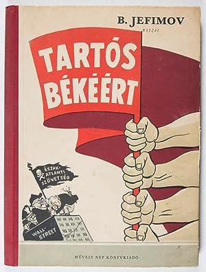 Tartos békéért. A haborus gyujtogatok ellen (For Permanent Peace. Against the Arsonists of War): ...