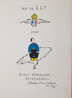 Wat de R.A.F. voor bezet Nederland beteekende [What the RAF did for the occupied Netherlands]: ...