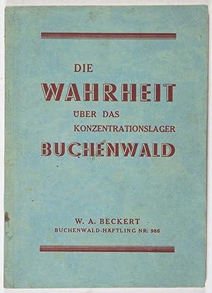 Die Wahrheit über das Konzentrationslager Buchenwald: W. A. Beckert, Buchenwald-Häftling ...