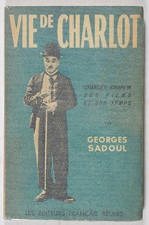 Vie de Charlot: Charles Chaplin, ses films et son temps: Sadoul, Georges