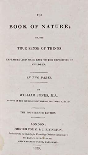 The Book of Nature; or, the True Sense of Things Explained and Made easy to the Capacities of ...