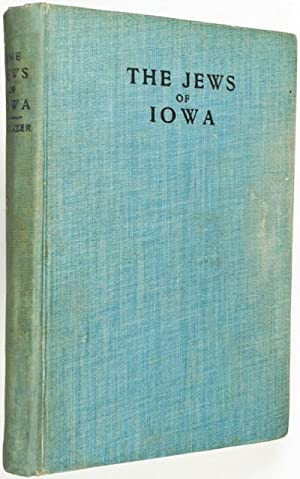 The Jews of Iowa. Complete History and Accurate Account of their Religious, Social, Economical and ...