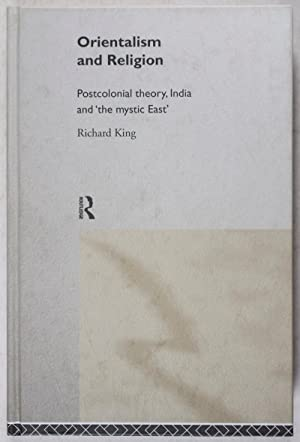 Orientalism and Religion: Postcolonial theory, India and 'the mystic East': King, Richard